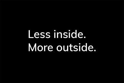 Less inside. More outside. - HappierPlace txt208 black
