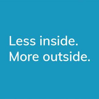 Less inside. More outside. - HappierPlace txt207 blue