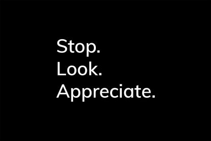 Stop. Look. Appreciate. - HappierPlace txt212 black