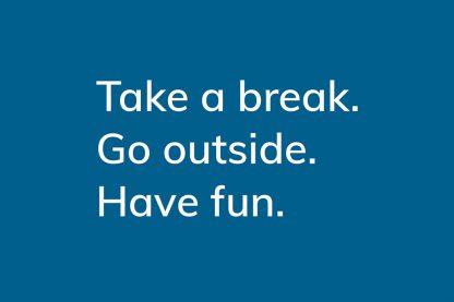 Take a break. Go outside. Have fun. - HappierPlace txt213 dark blue greeting card