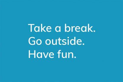 Take a break. Go outside. Have fun. - HappierPlace txt213 blue
