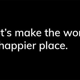 Let's make the world a happier place. - HappierPlace txt220 black