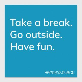 take a break. go outside. have fun. blue sticker