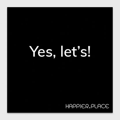 yes, let's - happier place - black